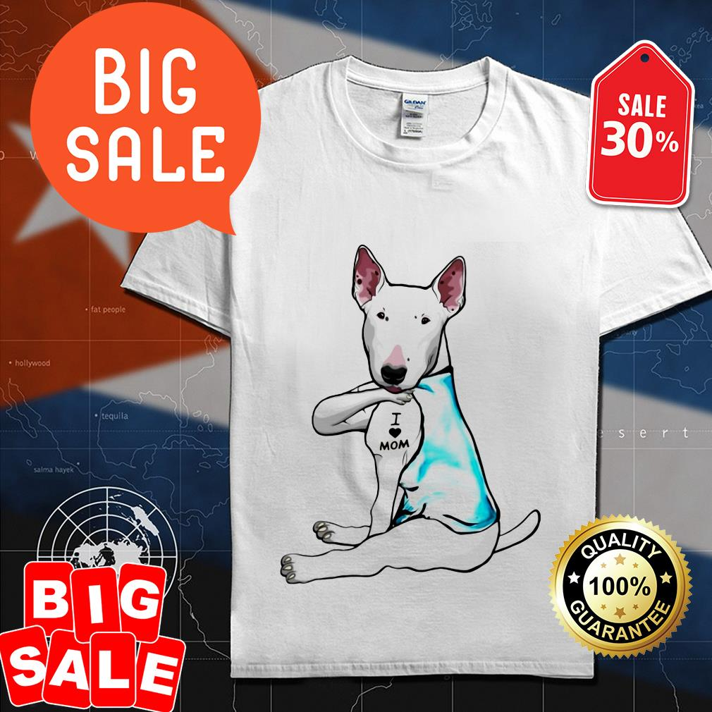 Official Bull Terrier dog I love mom shirt by tshirtat store Shirt