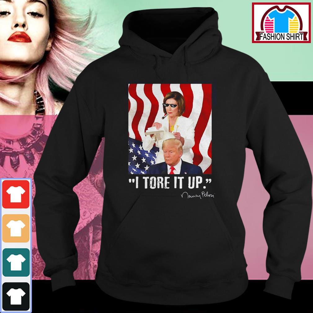 Official I tore it up Nancy Pelosi Trump speech Nancy The Ripper shirt by tshirtat store Hoodie