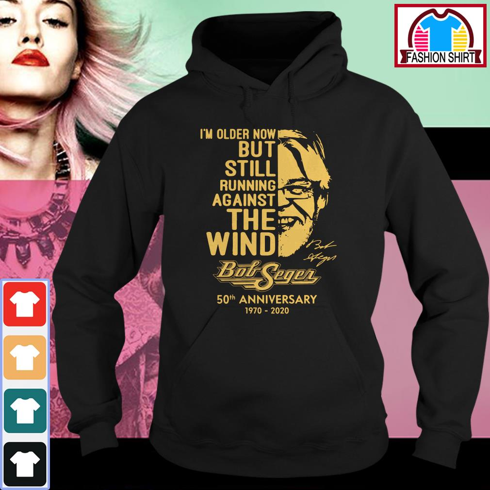 Official I'm older now but still running against the wind Bob Seger 50th anniversary 1970-2020 shirt by tshirtat store Hoodie