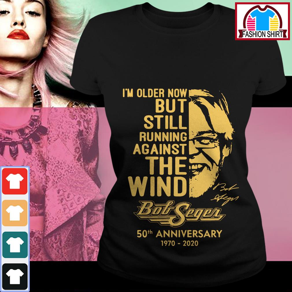 Official I'm older now but still running against the wind Bob Seger 50th anniversary 1970-2020 shirt by tshirtat store Ladies Tee