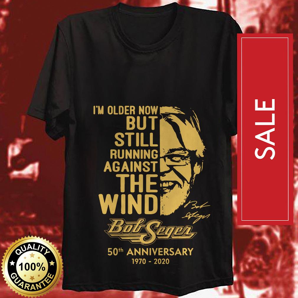 Official I'm older now but still running against the wind Bob Seger 50th anniversary 1970-2020 shirt by tshirtat store Shirt