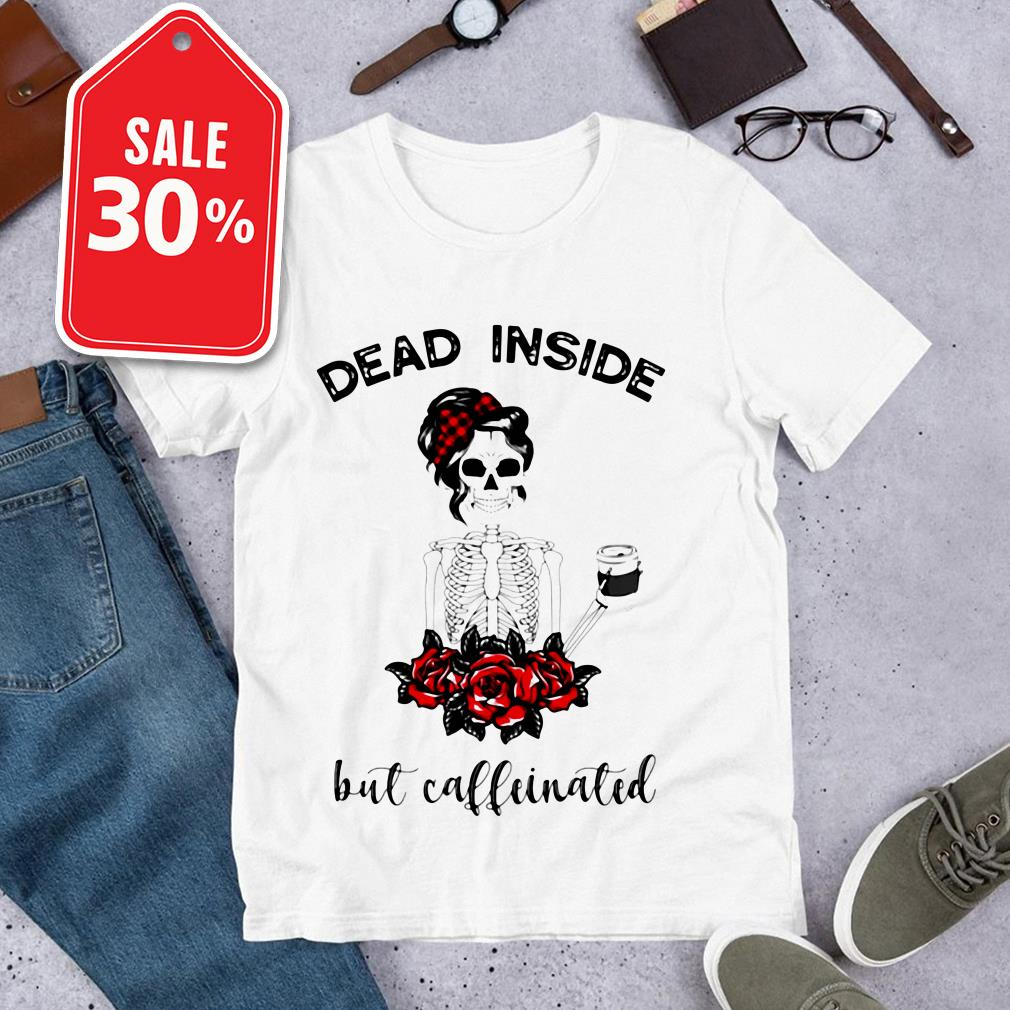 Official Skeleton Dead inside but caffeinated shirt by tshirtat store Shirt