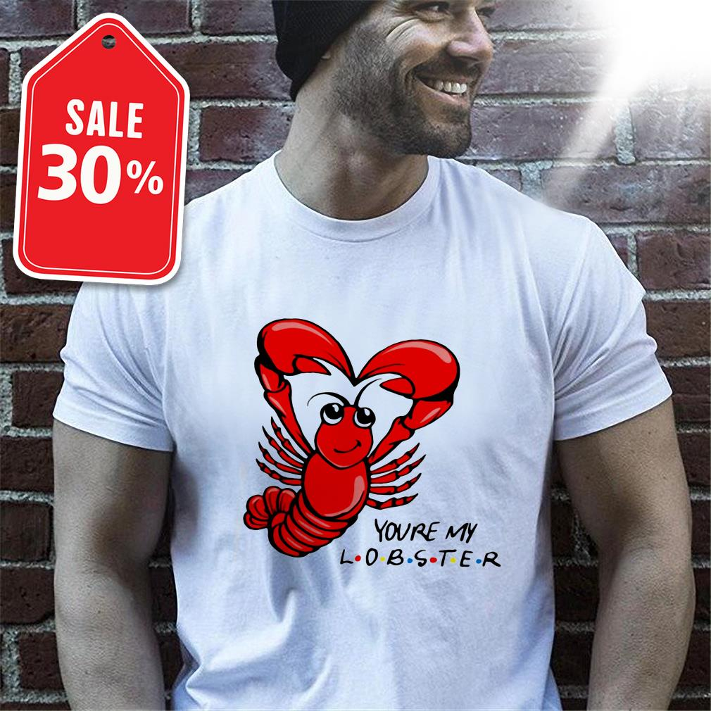 Official You're my Lobster Friends TV show shirt by tshirtat store Shirt