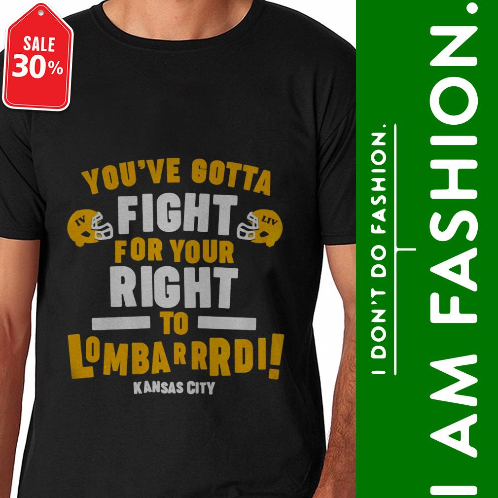 Official You've gotta fight for your right to lombardi Kansas City Chiefs shirt by tshirtat store Shirt