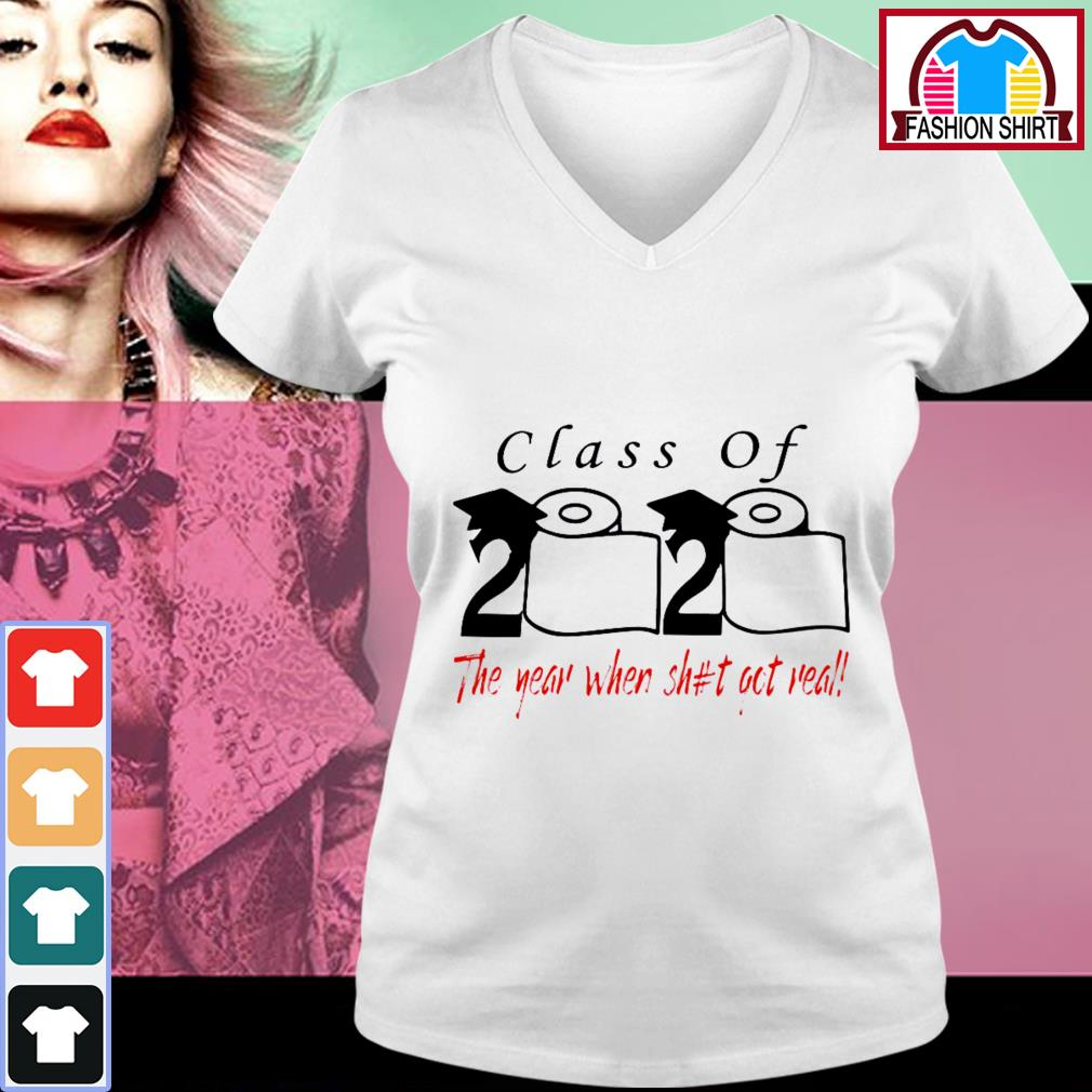 Class Of 2020 The Year When Shit Got Real V-neck T-shirt