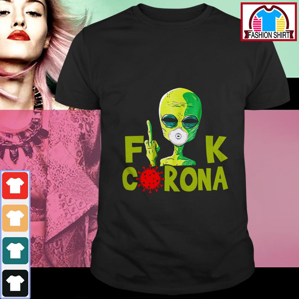 Official Alien Fuck Corona Covid 19 shirt by tshirtat store Shirt
