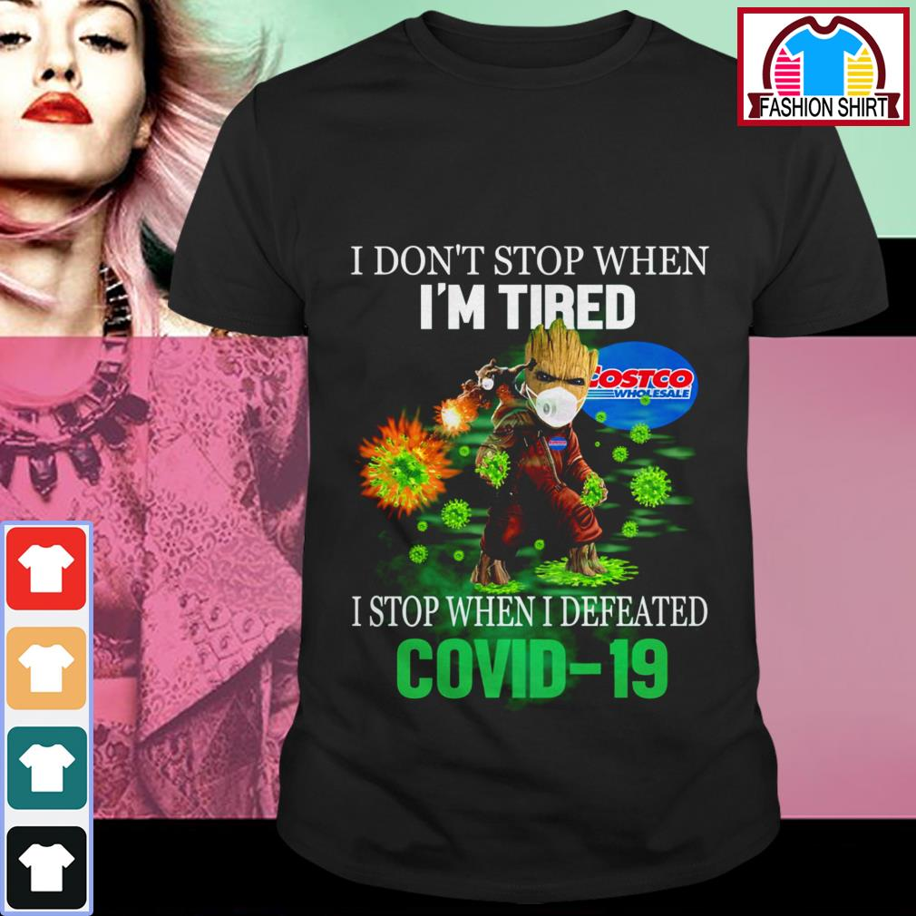 Official Baby Groot Costco Wholesale I don't stop when I'm tired I stop when I defeated Covid 19 shirt by tshirtat store Shirt