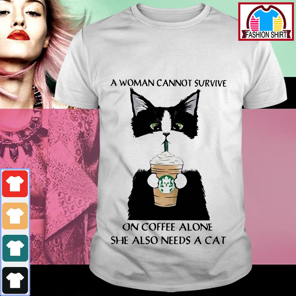 Official Starbucks a woman cannot survive on coffee alone she also needs a cat shirt by tshirtat store Shirt