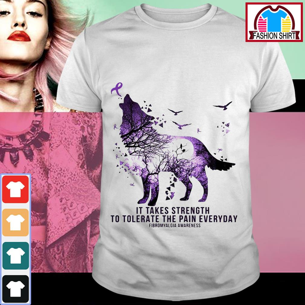 Official Wolf it takes strength to tolerate the pain everyday Fibromyalgia Awareness shirt by tshirtat store Shirt