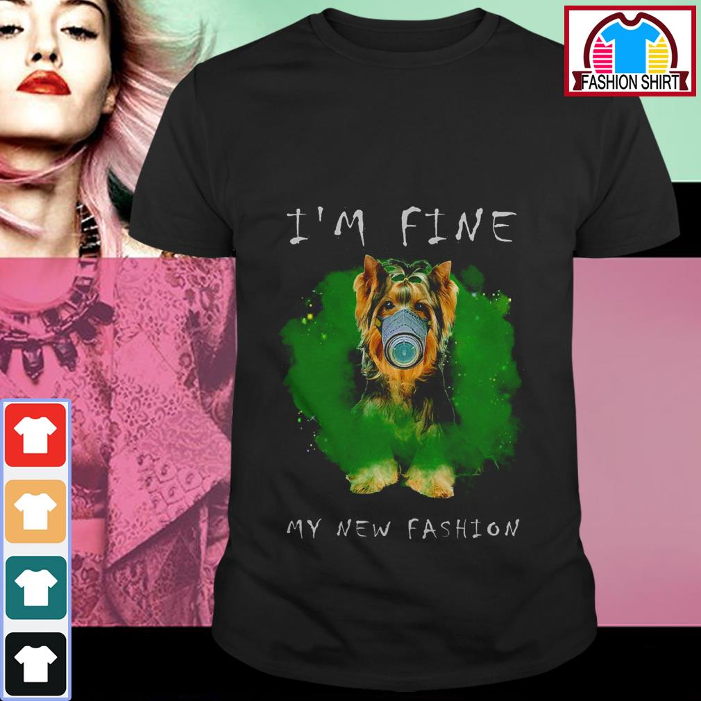 Official Yorkshire Terrier I'm fine my new fashion shirt by tshirtat store Shirt
