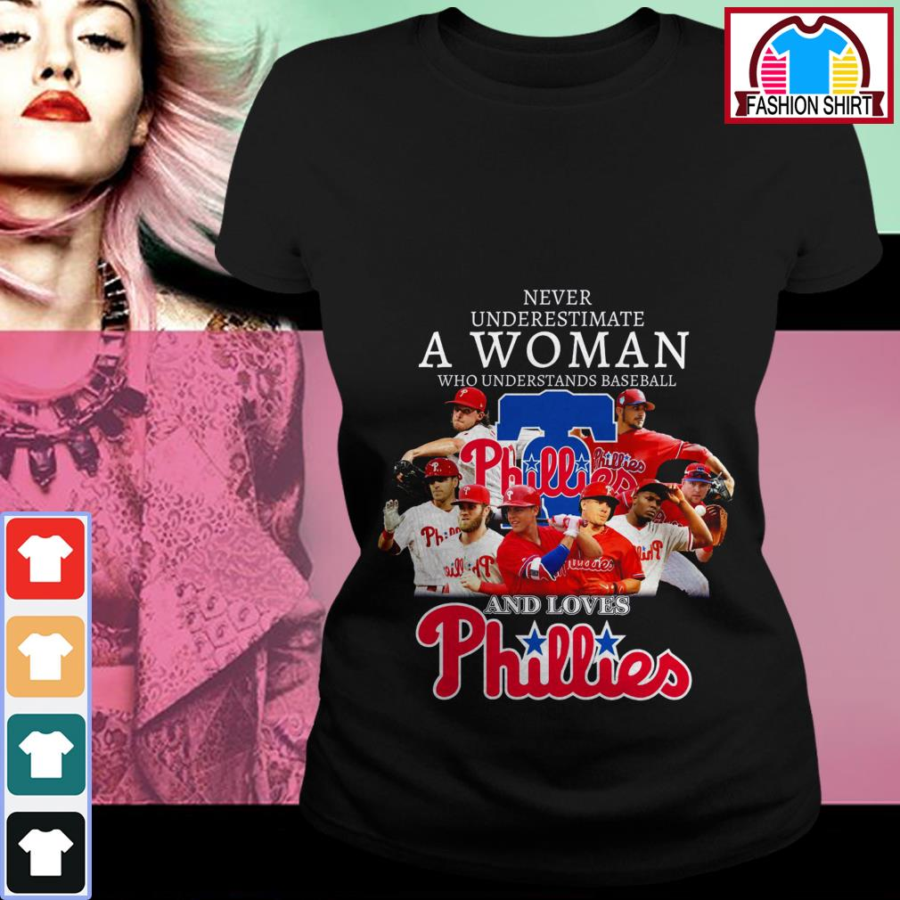 Never underestimate who understands baseball and loves Phillies Ladies Tee