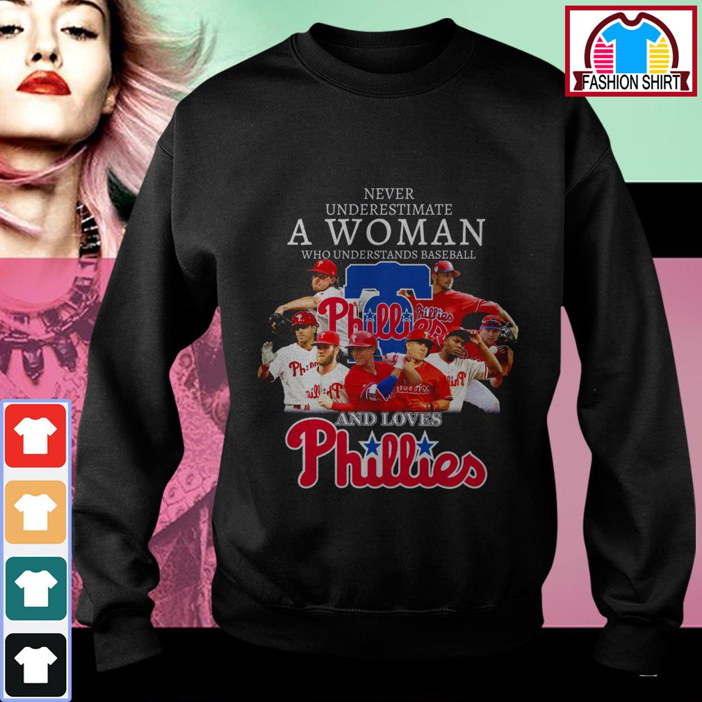 Never underestimate who understands baseball and loves Phillies Sweater