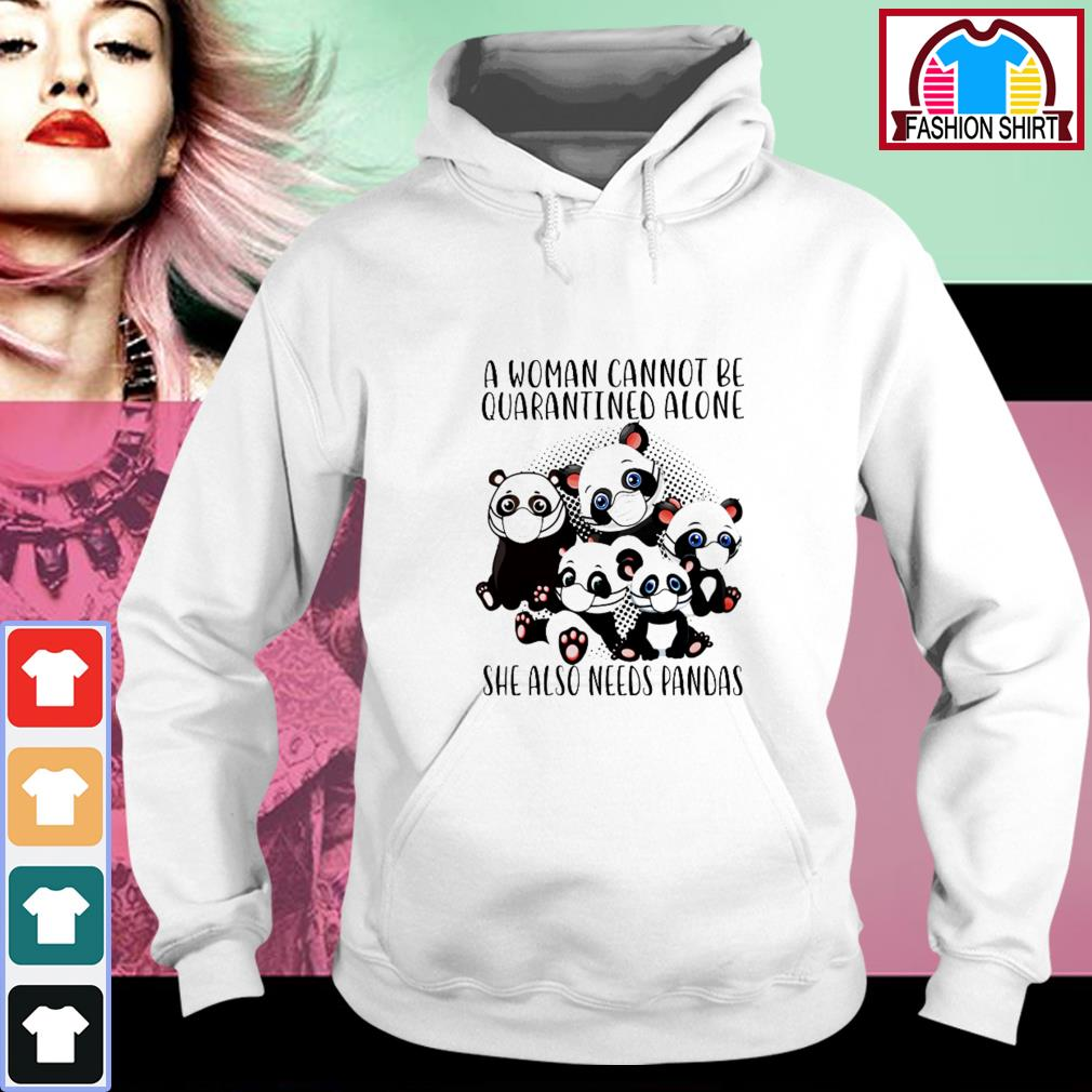 Official A woman cannot be quarantined alone she also need pandas shirt by tshirtat store Hoodie