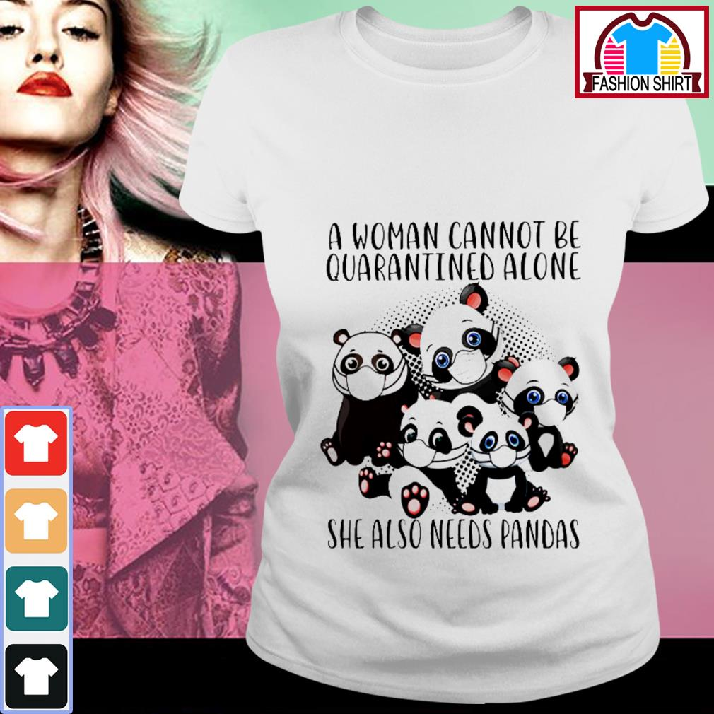 Official A woman cannot be quarantined alone she also need pandas shirt by tshirtat store Ladies Tee