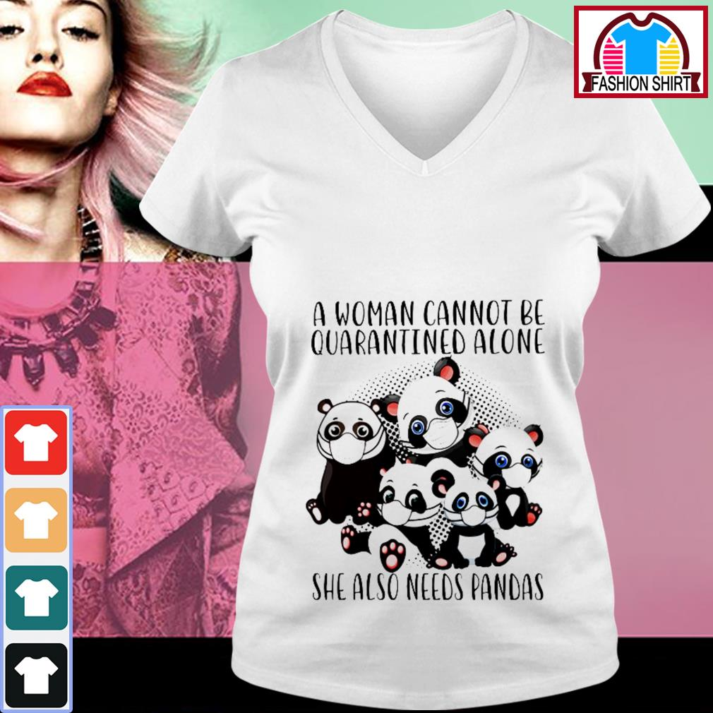Official A woman cannot be quarantined alone she also need pandas shirt by tshirtat store V-neck T-shirt