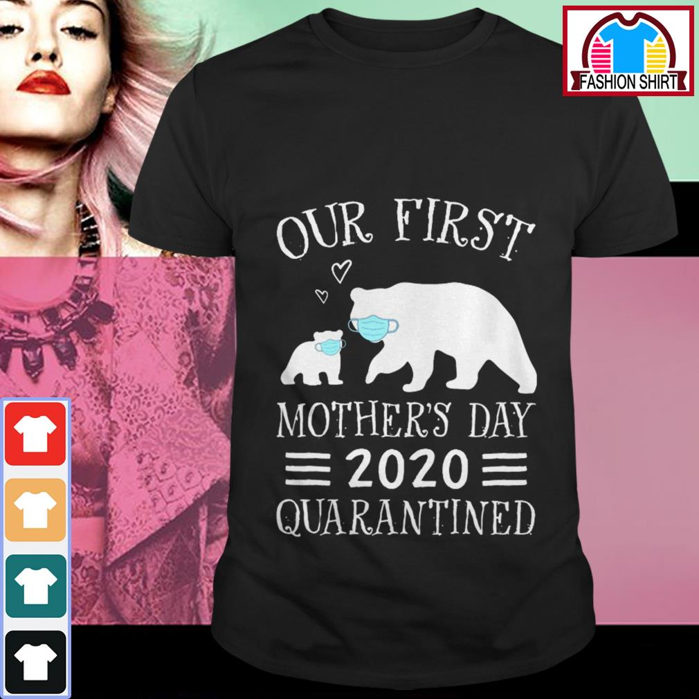 Official Bear our first mothers day 2020 quarantined shirt by tshirtat store Shirt