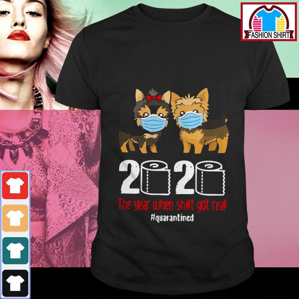 Official Yorkshire Terrier 2020 the year when shit got real quarantined shirt by tshirtat store Shirt