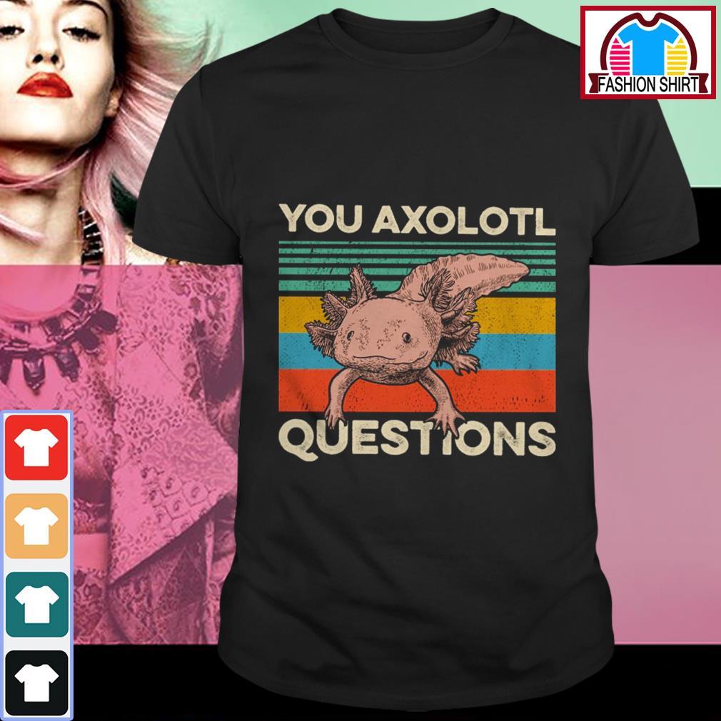 Official You axolotl questions vintage shirt by tshirtat store Shirt