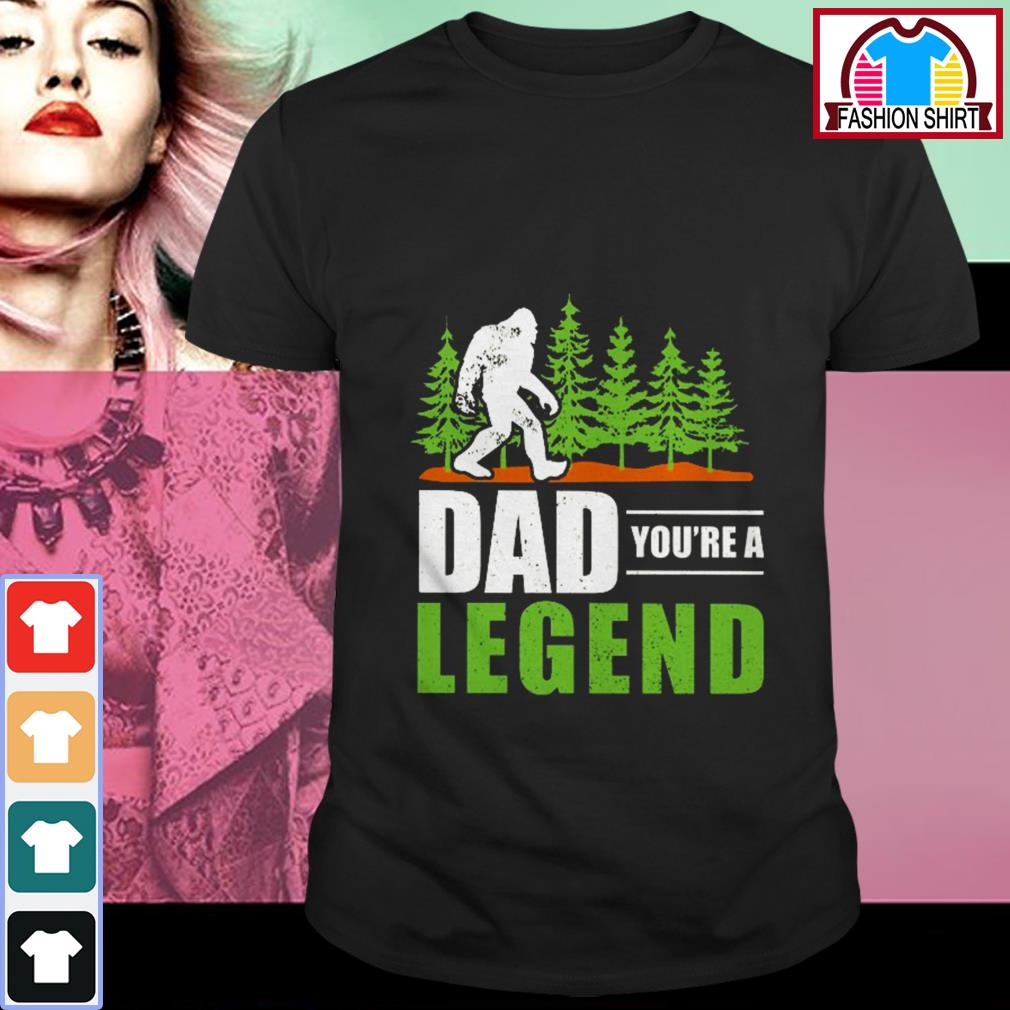 Official Bigfoot dad you're a legend shirt by tshirtat store Shirt