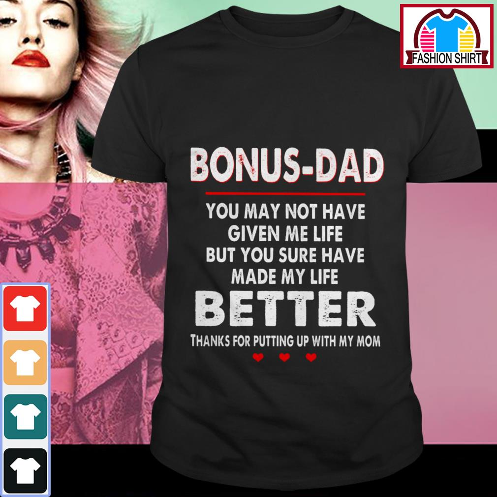 Official Bonus dad you may not have given me life but you sure have made my life better shirt by tshirtat store Shirt