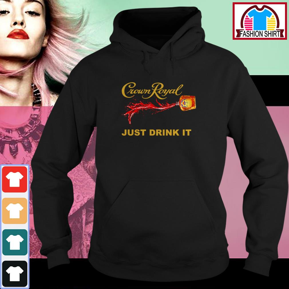Official Crown Royal just drink it shirt by tshirtat store Hoodie