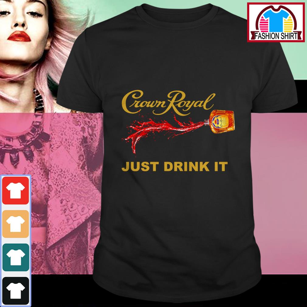 Official Crown Royal just drink it shirt by tshirtat store Shirt