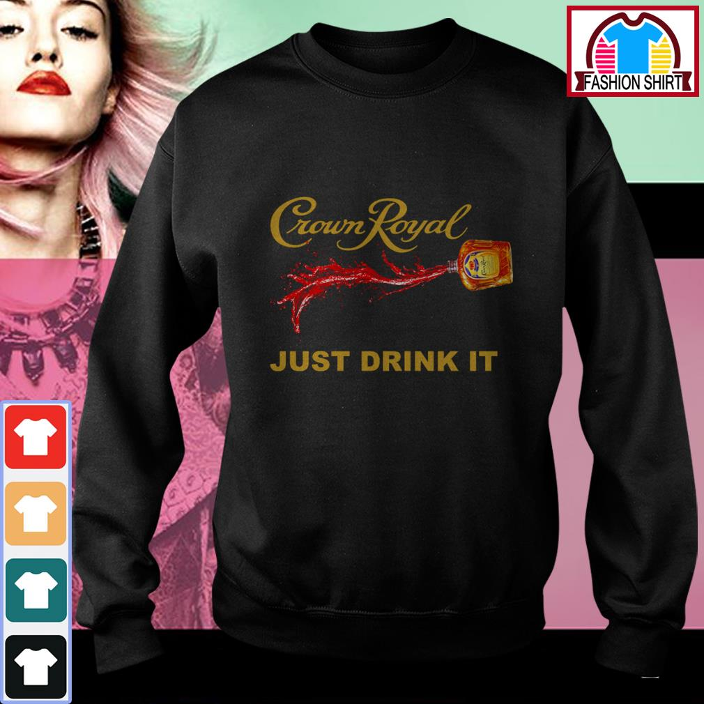 Official Crown Royal just drink it shirt by tshirtat store Sweater