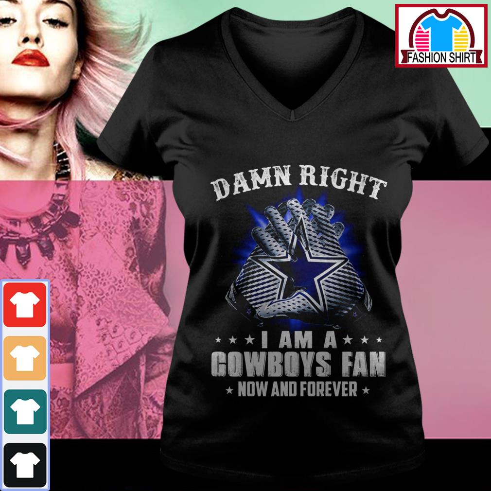 Official Damn right I am a Cowboys fan now and forever shirt by tshirtat store V-neck T-shirt