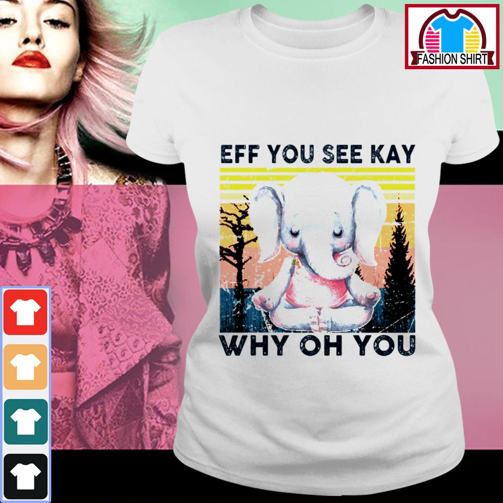Official Elephant eff you see kay why oh you vintage shirt by tshirtat store Ladies Tee