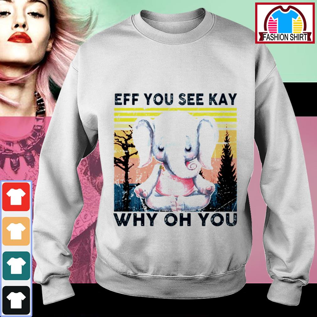 Official Elephant eff you see kay why oh you vintage shirt by tshirtat store Sweater