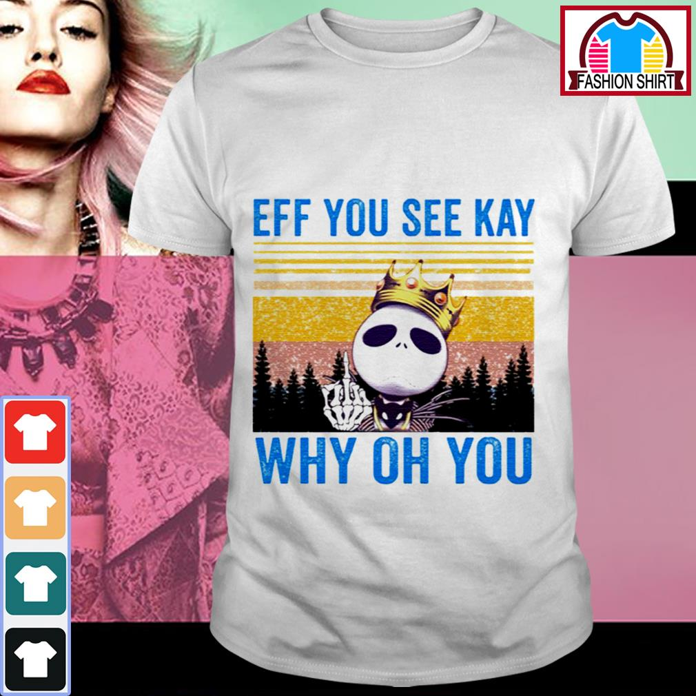 Official Jack Skellington eff you see kay why oh you shirt by tshirtat store Shirt