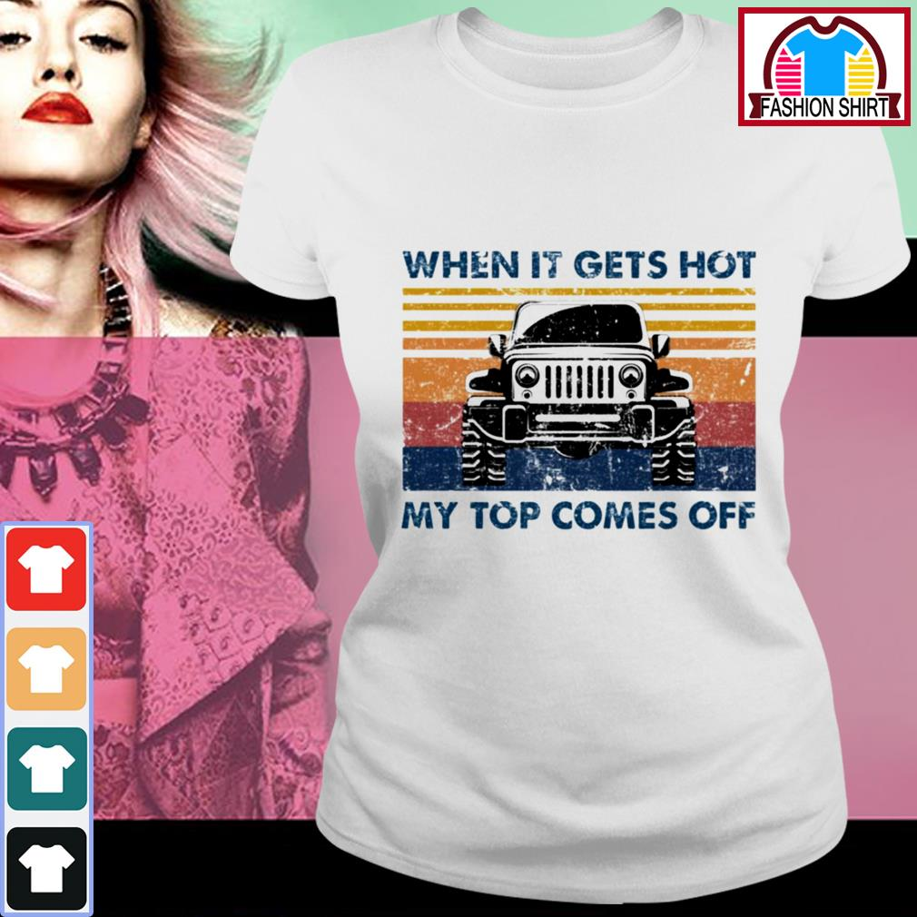 Official Jeeps when it gets hot my top comes off shirt by tshirtat store Ladies Tee