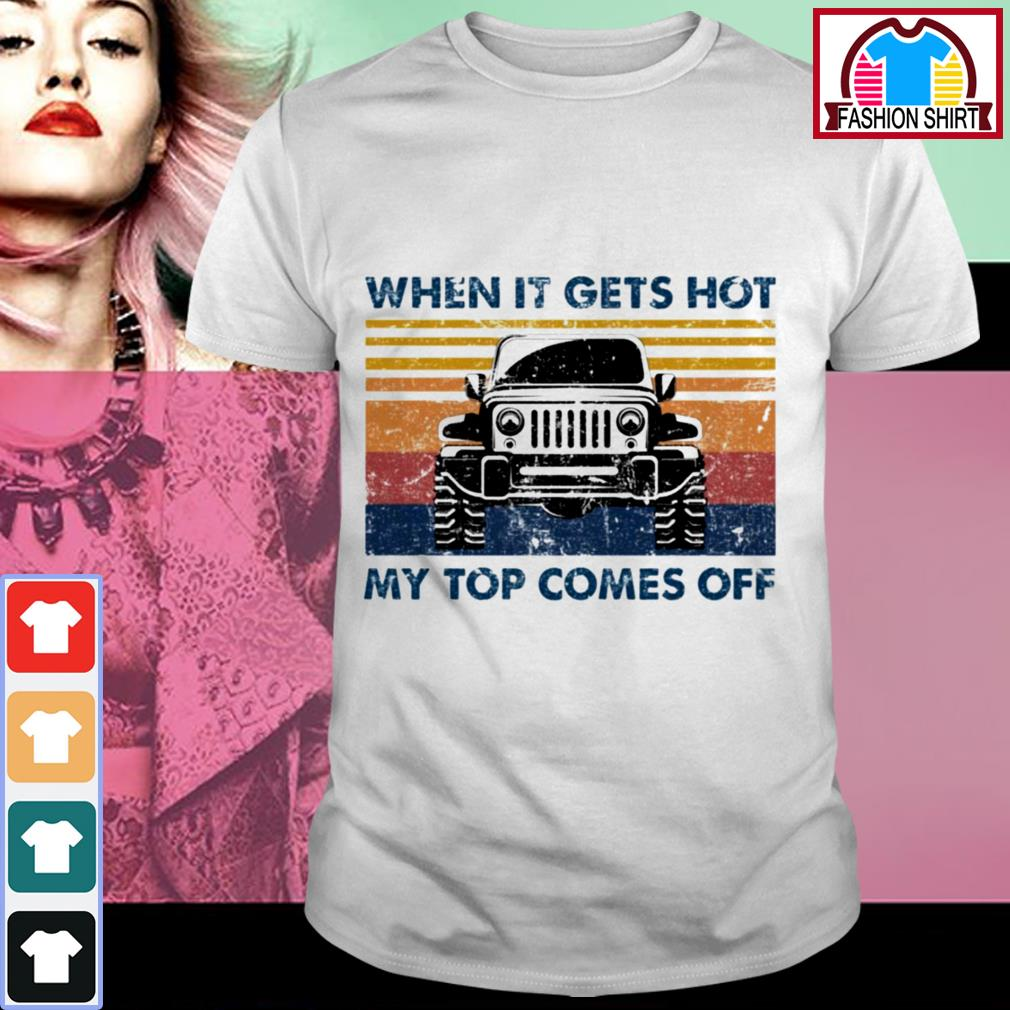 Official Jeeps when it gets hot my top comes off shirt by tshirtat store Shirt