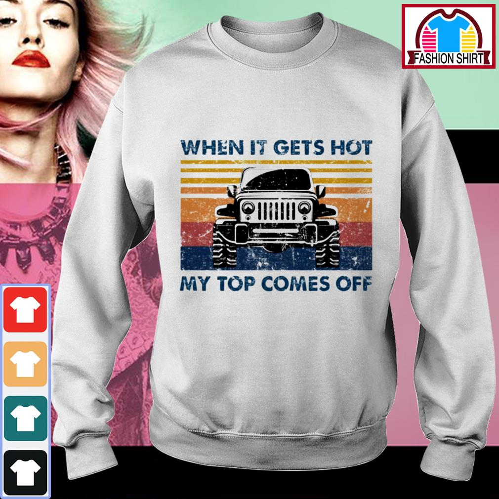 Official Jeeps when it gets hot my top comes off shirt by tshirtat store Sweater