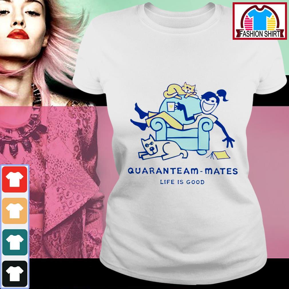 Official Life is good quaranteam mate shirt by tshirtat store Ladies Tee