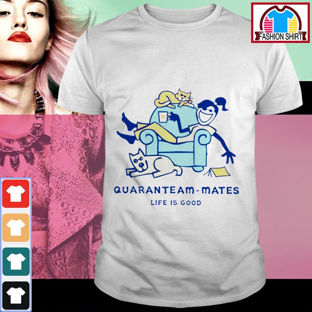 Official Life is good quaranteam mate shirt by tshirtat store Shirt