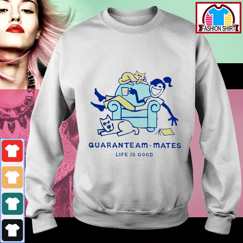 Official Life is good quaranteam mate shirt by tshirtat store Sweater