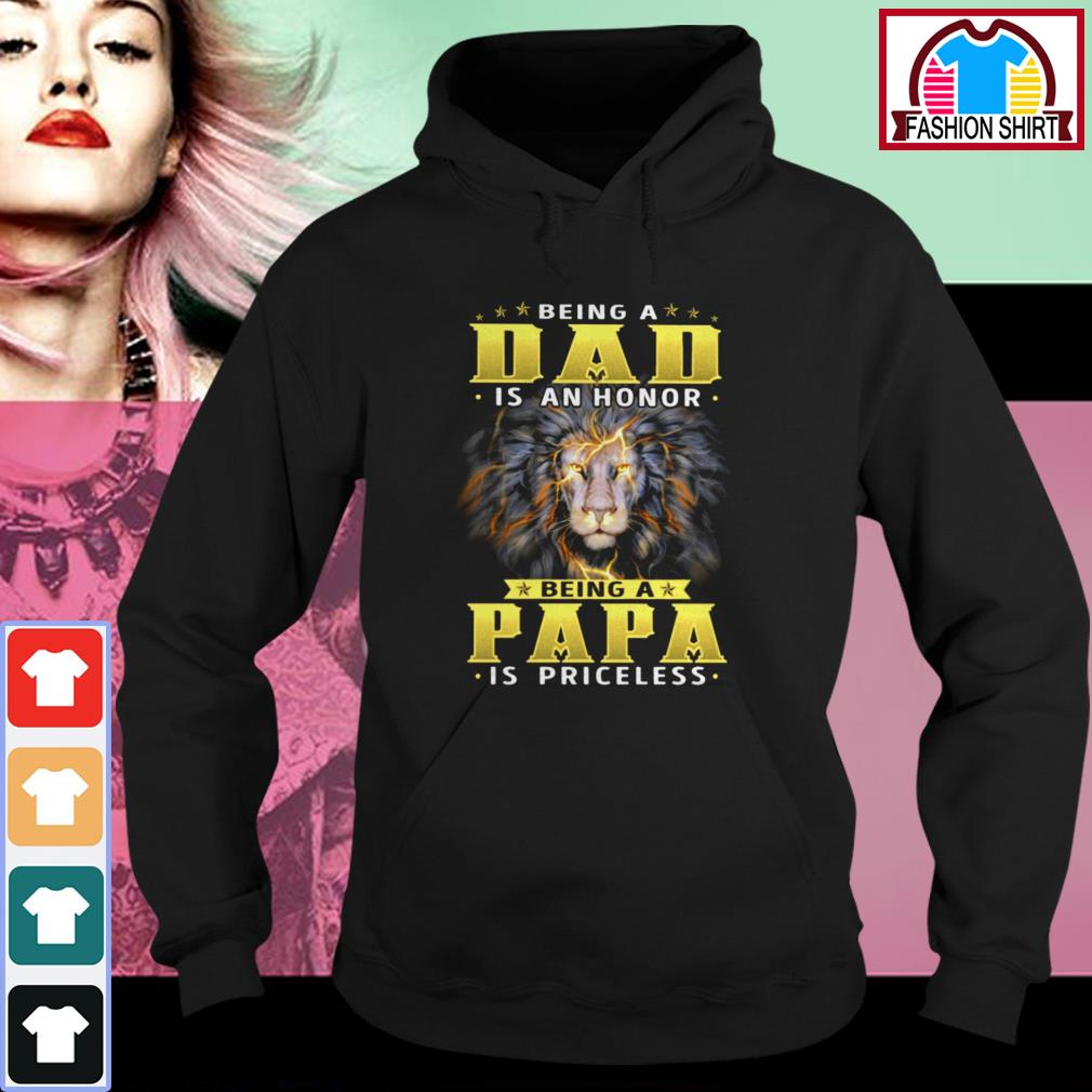 Official Lion being a dad is an honor being a papa is priceless shirt by tshirtat store Hoodie