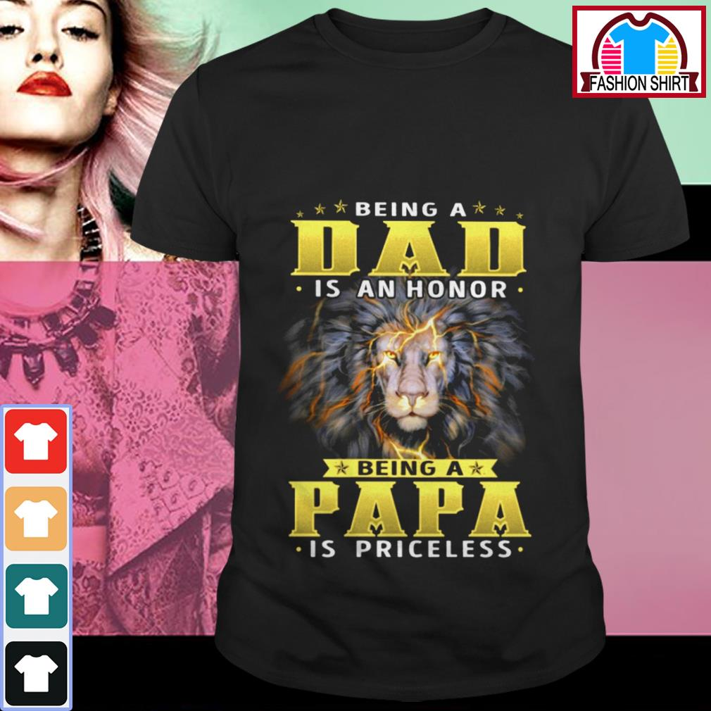 Official Lion being a dad is an honor being a papa is priceless shirt by tshirtat store Shirt