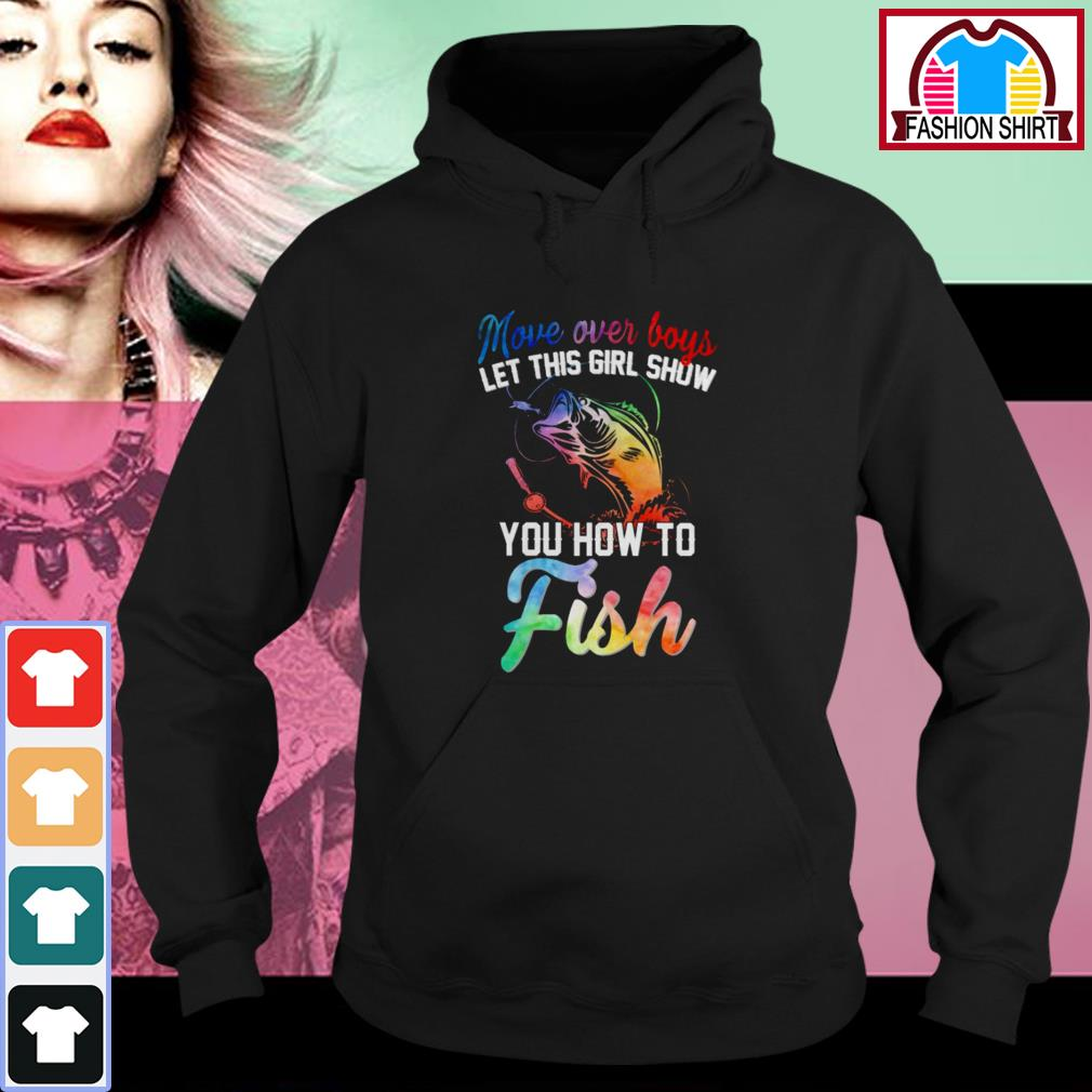 Official Move over boys let this girl show you how to fish shirt by tshirtat store Hoodie