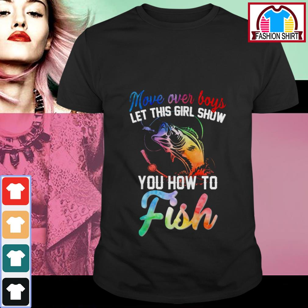 Official Move over boys let this girl show you how to fish shirt by tshirtat store Shirt