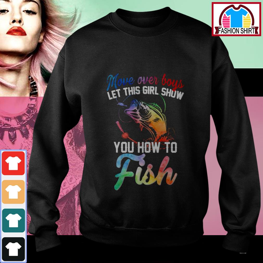 Official Move over boys let this girl show you how to fish shirt by tshirtat store Sweater