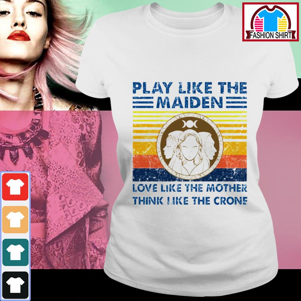 Official Play like the Maiden love like the mother think I like the crone shirt by tshirtat store Ladies Tee