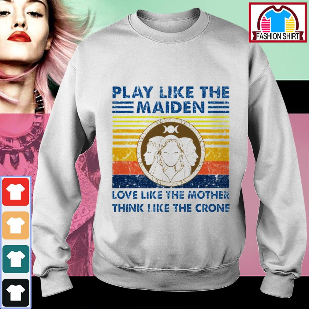 Official Play like the Maiden love like the mother think I like the crone shirt by tshirtat store Sweater