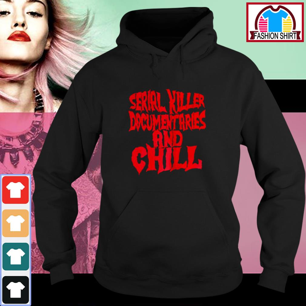Official Serial killer documentaries and chill shirt by tshirtat store Hoodie