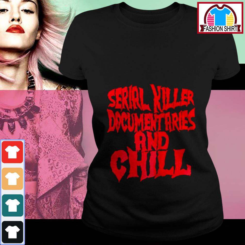Official Serial killer documentaries and chill shirt by tshirtat store Ladies Tee