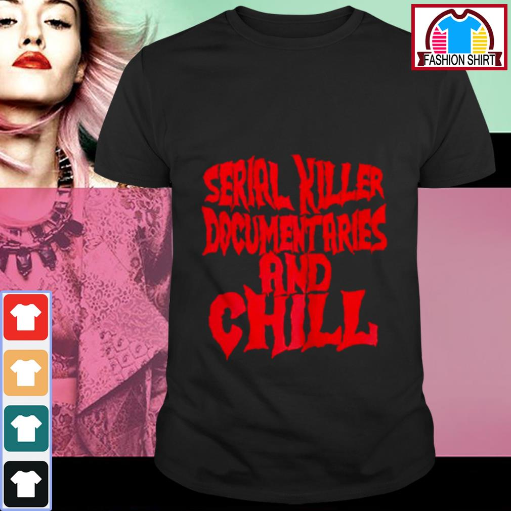 Official Serial killer documentaries and chill shirt by tshirtat store Shirt