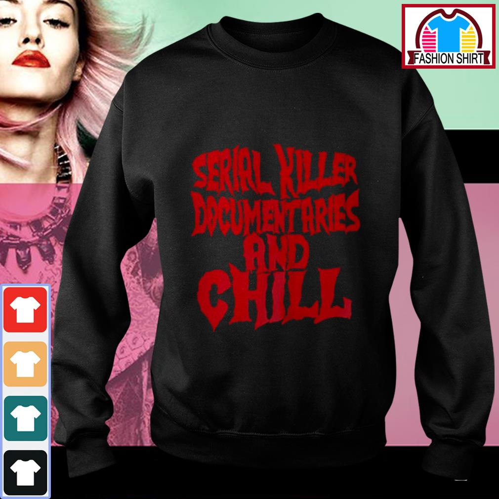 Official Serial killer documentaries and chill shirt by tshirtat store Sweater
