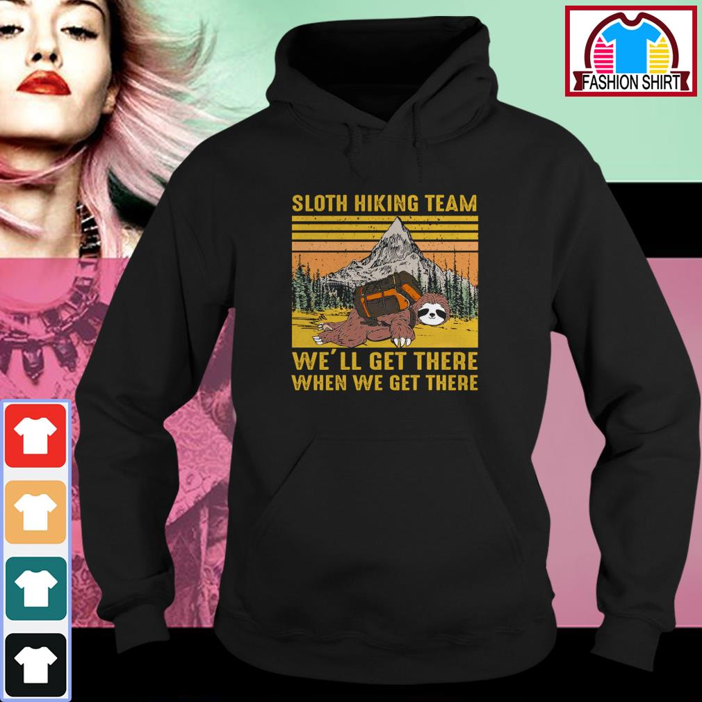Official Sloth hiking team we'll get there when we get there vintage shirt by tshirtat store Hoodie
