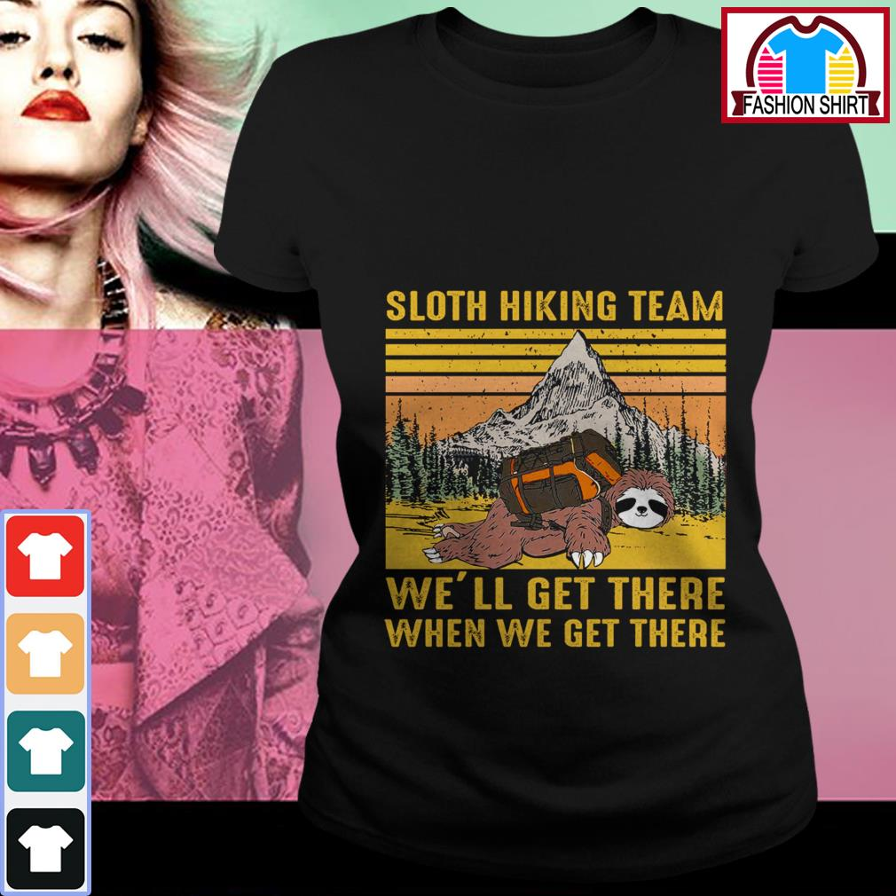Official Sloth hiking team we'll get there when we get there vintage shirt by tshirtat store Ladies Tee